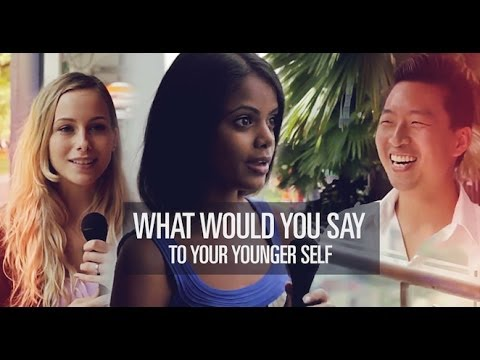 What Would You Say To Your Younger Self?