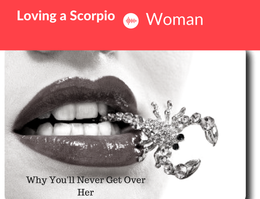 Loving a Scorpio Woman- Why You'll Never Get Over Her