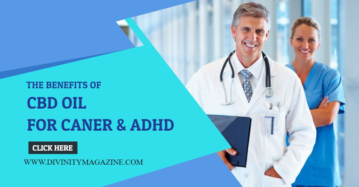 Benefits of CBD Oil for Cancer and ADHD - Divinity Magazine